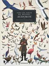 """""""Sur les ailes du monde, Audubon"""" album de Fabien Grolleau et Jérémie Royer chez Dargaud"""