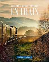 """La couverture du livre """"Les plus beaux voyages en train"""" qui vient d'être publié en novembre 2016 par les Guides Bleus de Hachette Tourisme"""